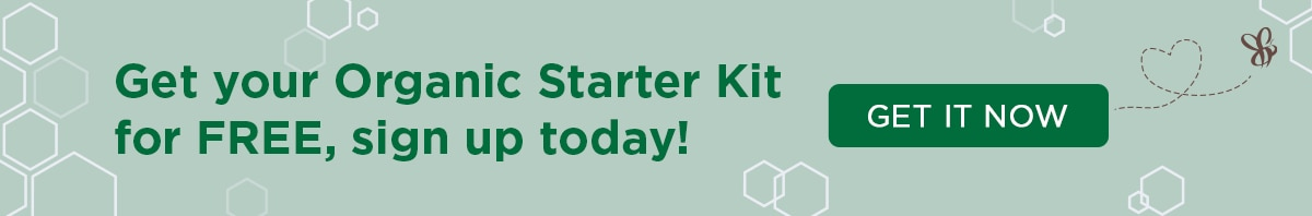Get your Organic Starter Kit for FREE, sign up today!